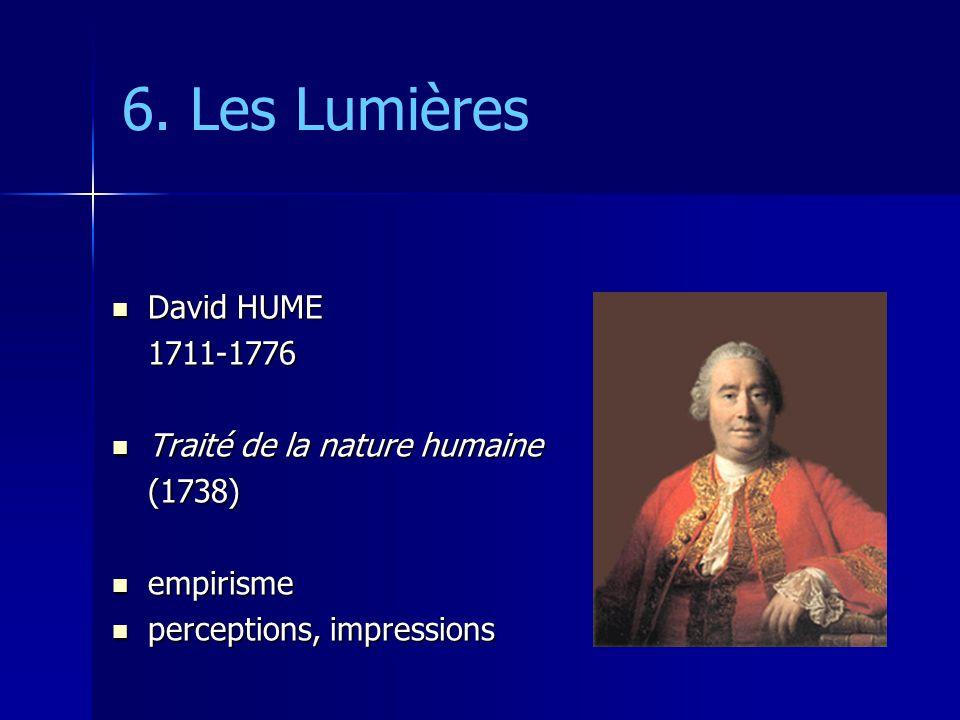 6. Les Lumières David HUME David HUME1711-1776 Traité de la nature humaine Traité de la nature humaine(1738) empirisme empirisme perceptions, impressi