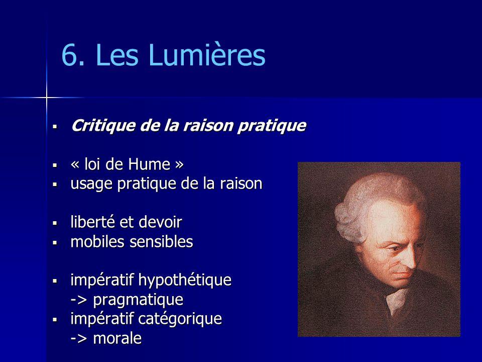 6. Les Lumières Critique de la raison pratique Critique de la raison pratique « loi de Hume » « loi de Hume » usage pratique de la raison usage pratiq