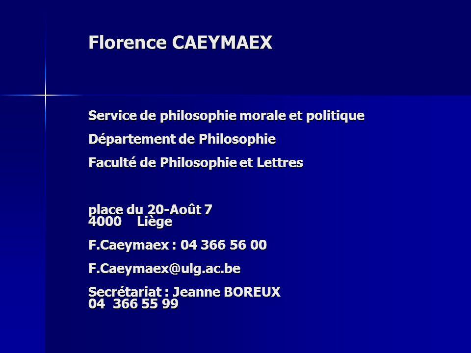 Florence CAEYMAEX Service de philosophie morale et politique Département de Philosophie Faculté de Philosophie et Lettres place du 20-Août 7 4000 Lièg