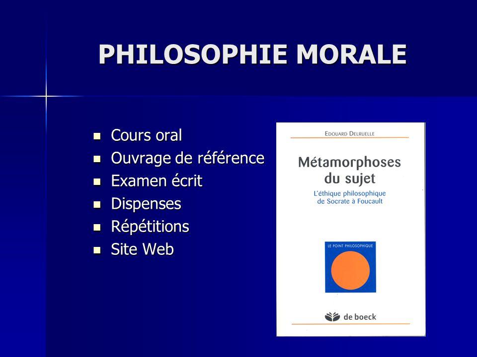 PHILOSOPHIE MORALE Cours oral Cours oral Ouvrage de référence Ouvrage de référence Examen écrit Examen écrit Dispenses Dispenses Répétitions Répétitio