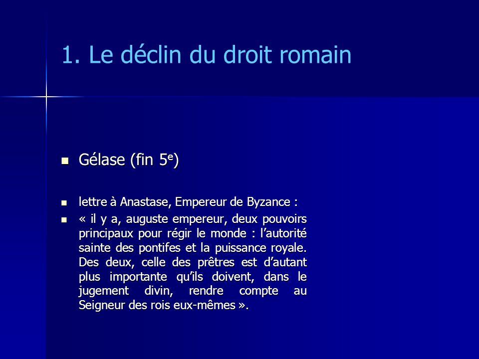 1. Le déclin du droit romain Gélase (fin 5 e ) Gélase (fin 5 e ) lettre à Anastase, Empereur de Byzance : lettre à Anastase, Empereur de Byzance : « i