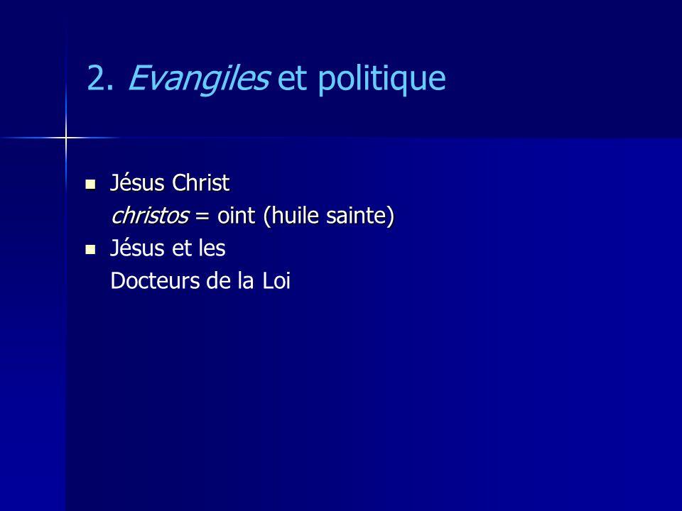 2. Evangiles et politique Jésus Christ Jésus Christ christos = oint (huile sainte) Jésus et les Docteurs de la Loi