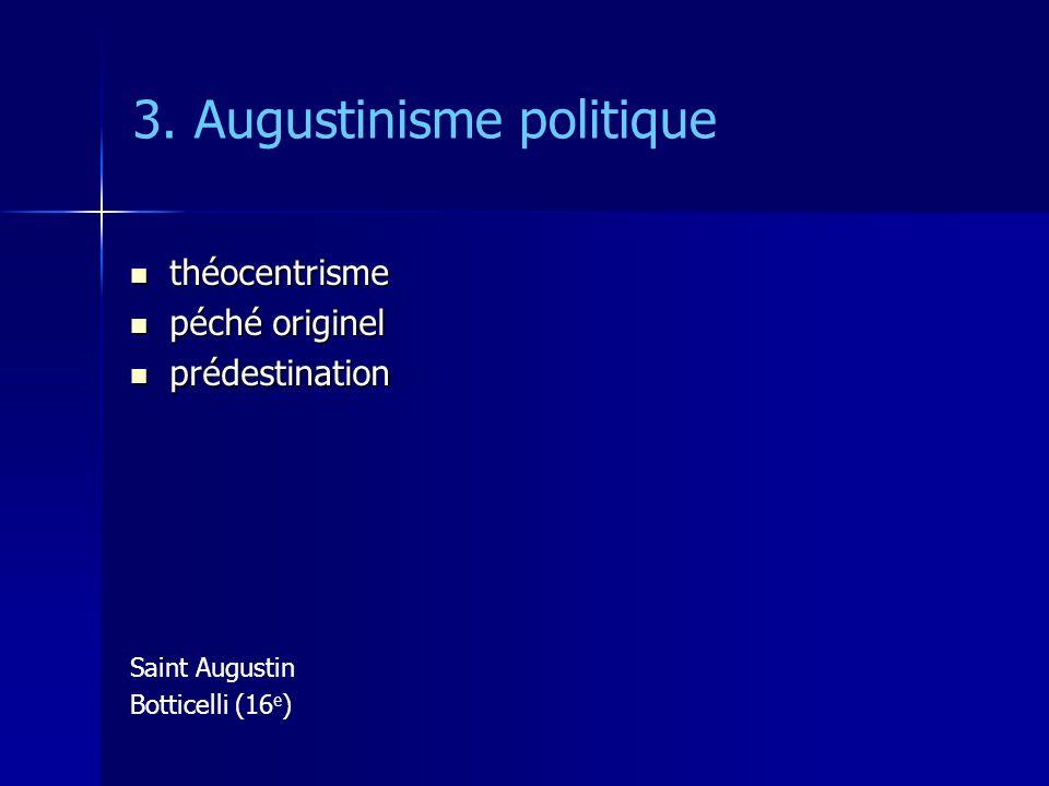 3. Augustinisme politique théocentrisme théocentrisme péché originel péché originel prédestination prédestination Saint Augustin Botticelli (16 e )