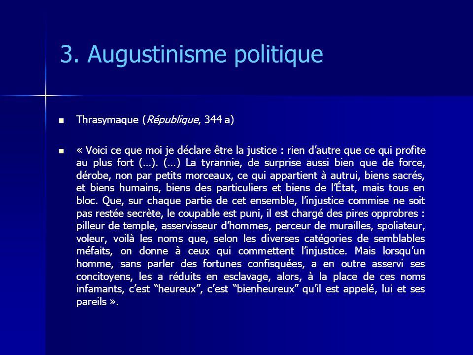 3. Augustinisme politique Thrasymaque (République, 344 a) « Voici ce que moi je déclare être la justice : rien dautre que ce qui profite au plus fort