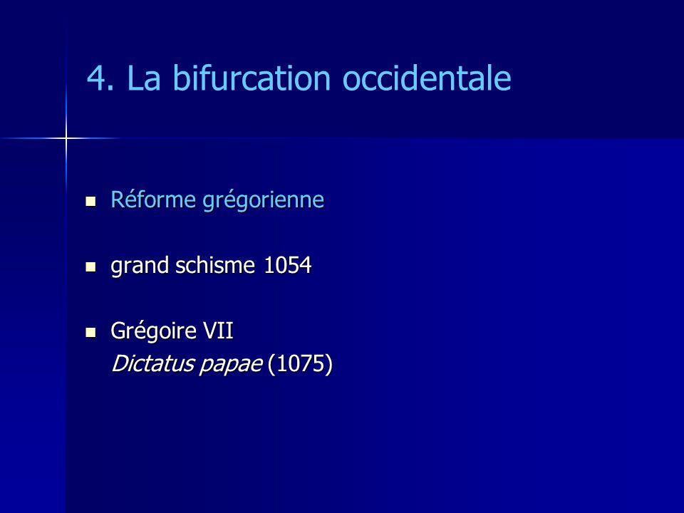 4. La bifurcation occidentale Réforme grégorienne Réforme grégorienne grand schisme 1054 grand schisme 1054 Grégoire VII Grégoire VII Dictatus papae (