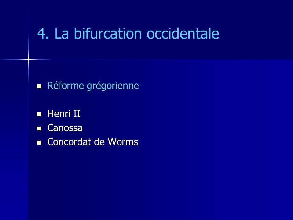 4. La bifurcation occidentale Réforme grégorienne Réforme grégorienne Henri II Henri II Canossa Canossa Concordat de Worms Concordat de Worms