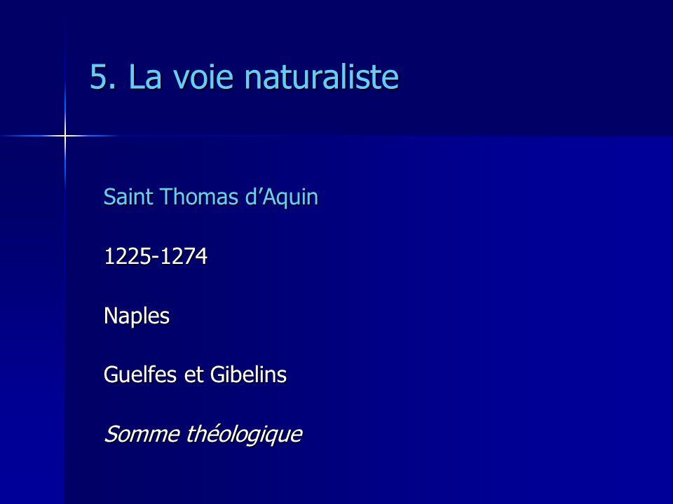 5. La voie naturaliste Saint Thomas dAquin 1225-1274Naples Guelfes et Gibelins Somme théologique