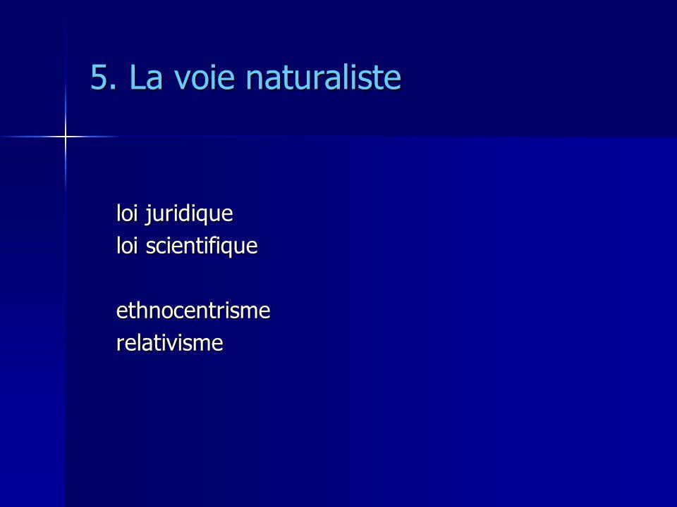 5. La voie naturaliste loi juridique loi scientifique ethnocentrismerelativisme