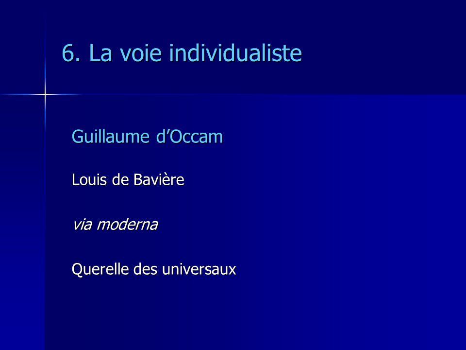 6. La voie individualiste Guillaume dOccam Louis de Bavière via moderna Querelle des universaux