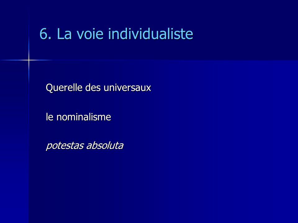 6. La voie individualiste Querelle des universaux le nominalisme potestas absoluta
