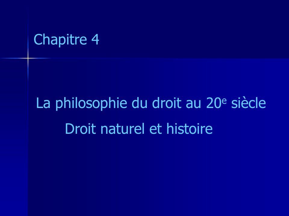 Chapitre 4 La philosophie du droit au 20 e siècle Droit naturel et histoire