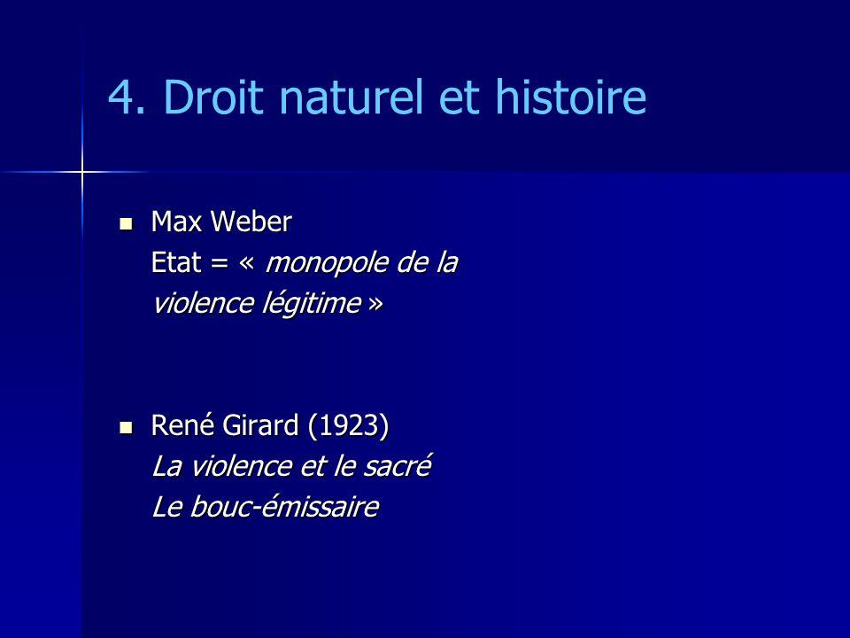 4. Droit naturel et histoire Max Weber Max Weber Etat = « monopole de la violence légitime » René Girard (1923) René Girard (1923) La violence et le s