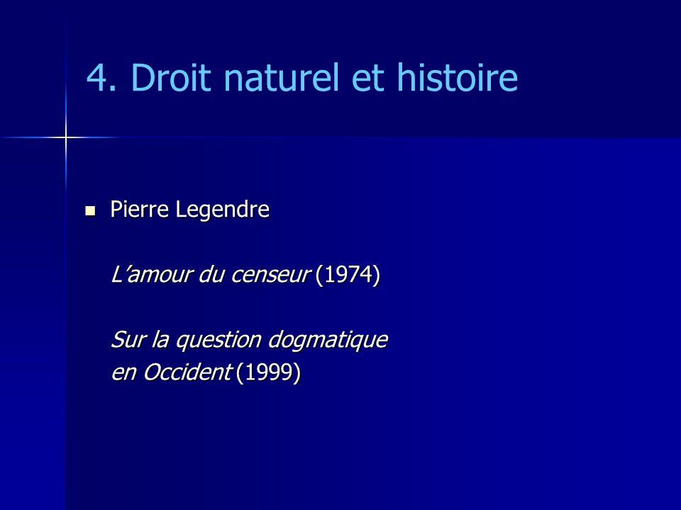 4. Droit naturel et histoire Pierre Legendre Pierre Legendre Lamour du censeur (1974) Sur la question dogmatique en Occident (1999)
