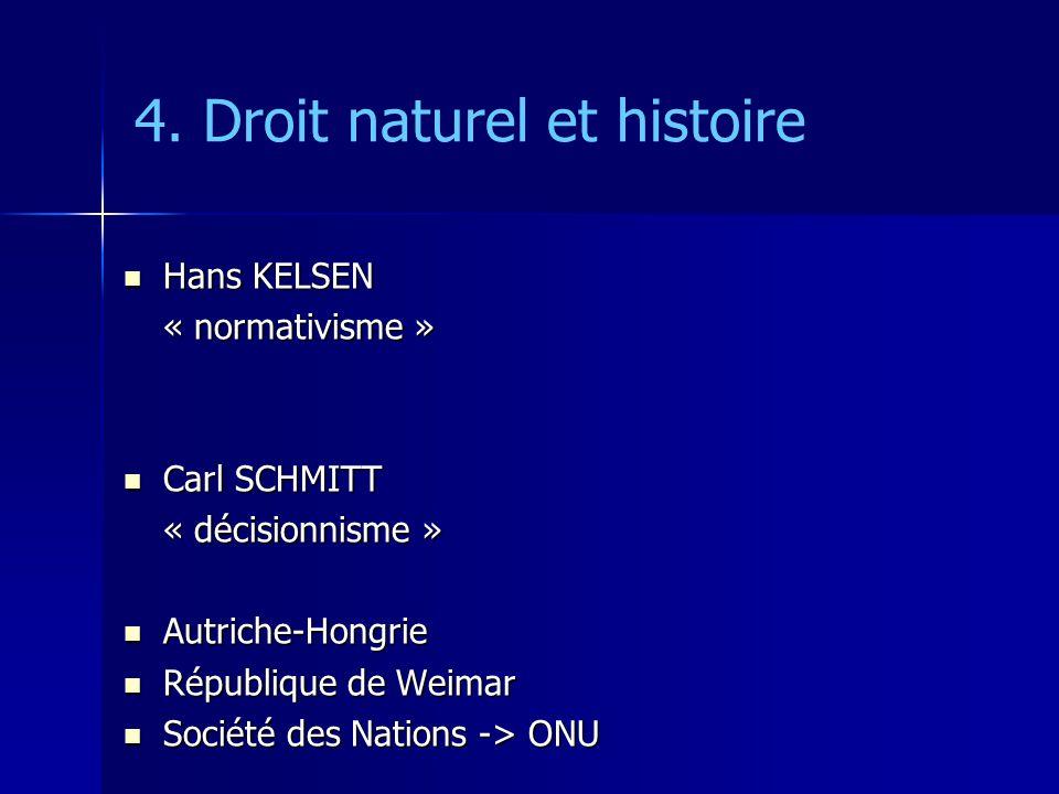 4. Droit naturel et histoire Hans KELSEN Hans KELSEN« normativisme » Carl SCHMITT Carl SCHMITT« décisionnisme » Autriche-Hongrie Autriche-Hongrie Répu
