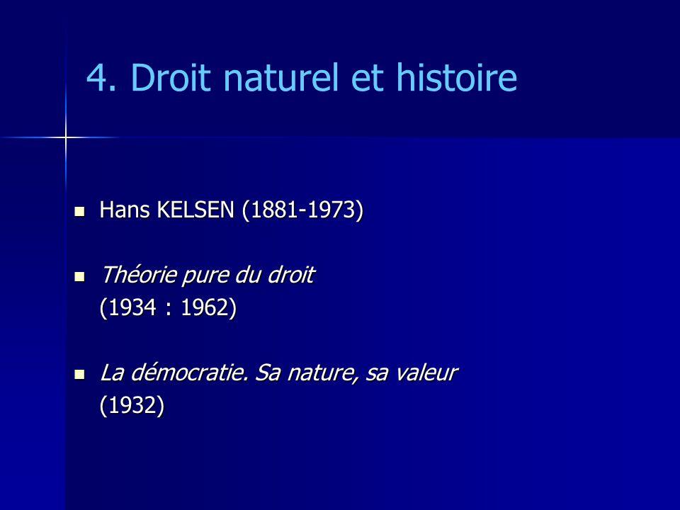 4. Droit naturel et histoire Hans KELSEN (1881-1973) Hans KELSEN (1881-1973) Théorie pure du droit Théorie pure du droit (1934 : 1962) La démocratie.