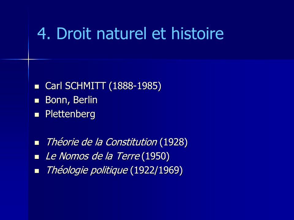 4. Droit naturel et histoire Carl SCHMITT (1888-1985) Carl SCHMITT (1888-1985) Bonn, Berlin Bonn, Berlin Plettenberg Plettenberg Théorie de la Constit