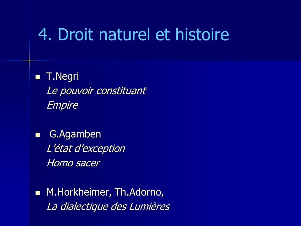 4. Droit naturel et histoire T.Negri T.Negri Le pouvoir constituant Empire G.Agamben G.Agamben Létat dexception Homo sacer M.Horkheimer, Th.Adorno, M.