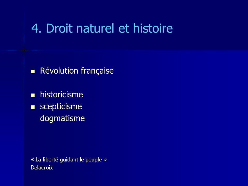 4. Droit naturel et histoire Révolution française Révolution française historicisme historicisme scepticisme scepticismedogmatisme « La liberté guidan