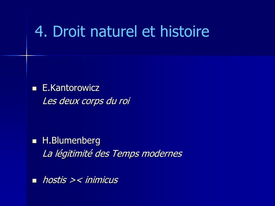 4. Droit naturel et histoire E.Kantorowicz E.Kantorowicz Les deux corps du roi H.Blumenberg H.Blumenberg La légitimité des Temps modernes hostis > < i