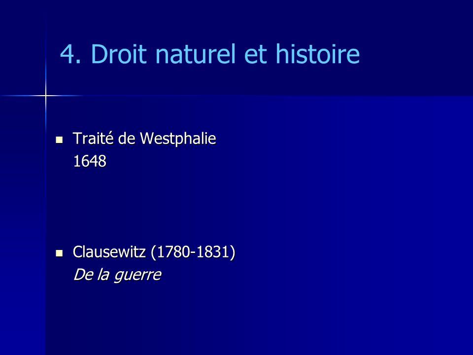 4. Droit naturel et histoire Traité de Westphalie Traité de Westphalie1648 Clausewitz (1780-1831) Clausewitz (1780-1831) De la guerre