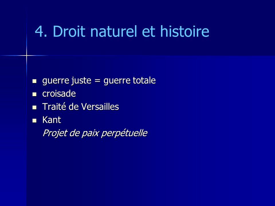 4. Droit naturel et histoire guerre juste = guerre totale guerre juste = guerre totale croisade croisade Traité de Versailles Traité de Versailles Kan