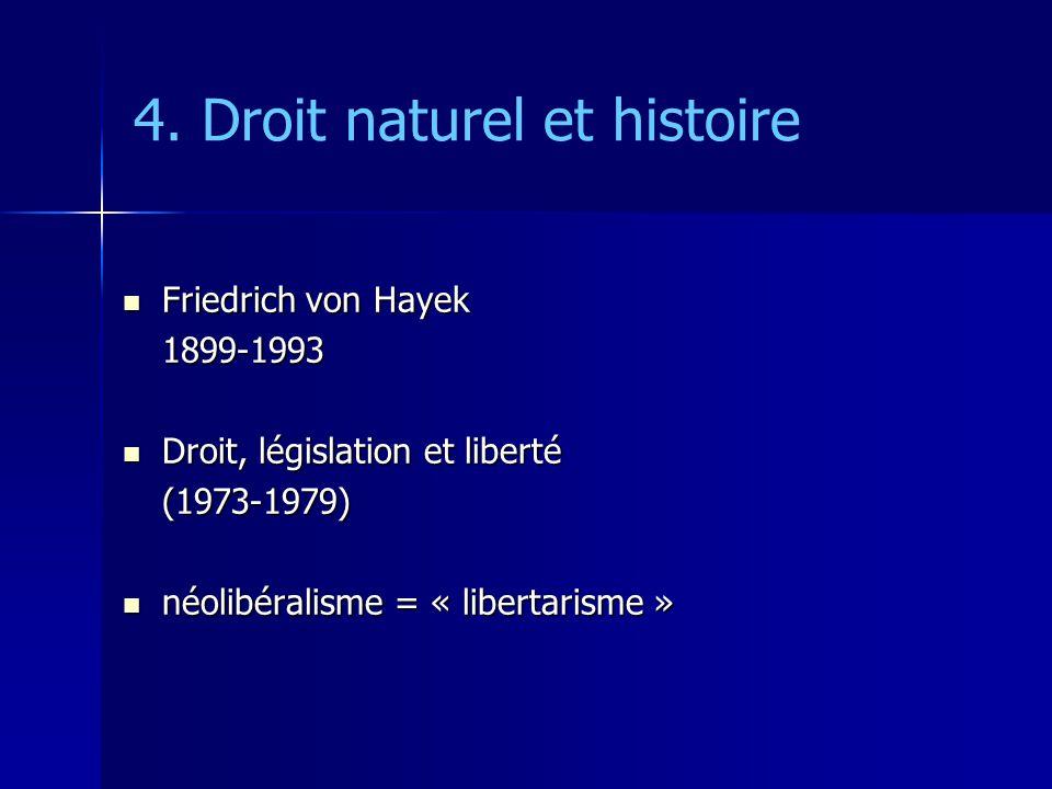 4. Droit naturel et histoire Friedrich von Hayek Friedrich von Hayek1899-1993 Droit, législation et liberté Droit, législation et liberté(1973-1979) n