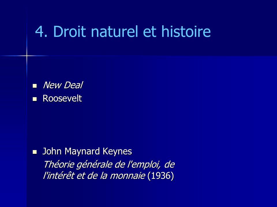 4. Droit naturel et histoire New Deal New Deal Roosevelt Roosevelt John Maynard Keynes John Maynard Keynes Théorie générale de l'emploi, de l'intérêt