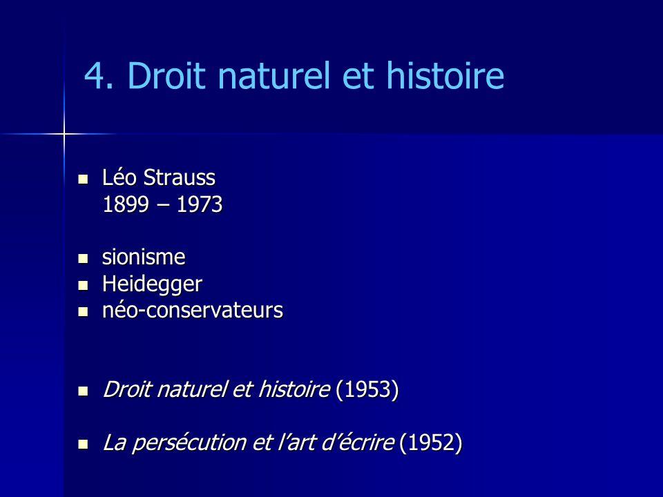 4. Droit naturel et histoire Léo Strauss Léo Strauss 1899 – 1973 sionisme sionisme Heidegger Heidegger néo-conservateurs néo-conservateurs Droit natur