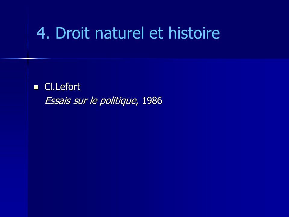 4. Droit naturel et histoire Cl.Lefort Cl.Lefort Essais sur le politique, 1986