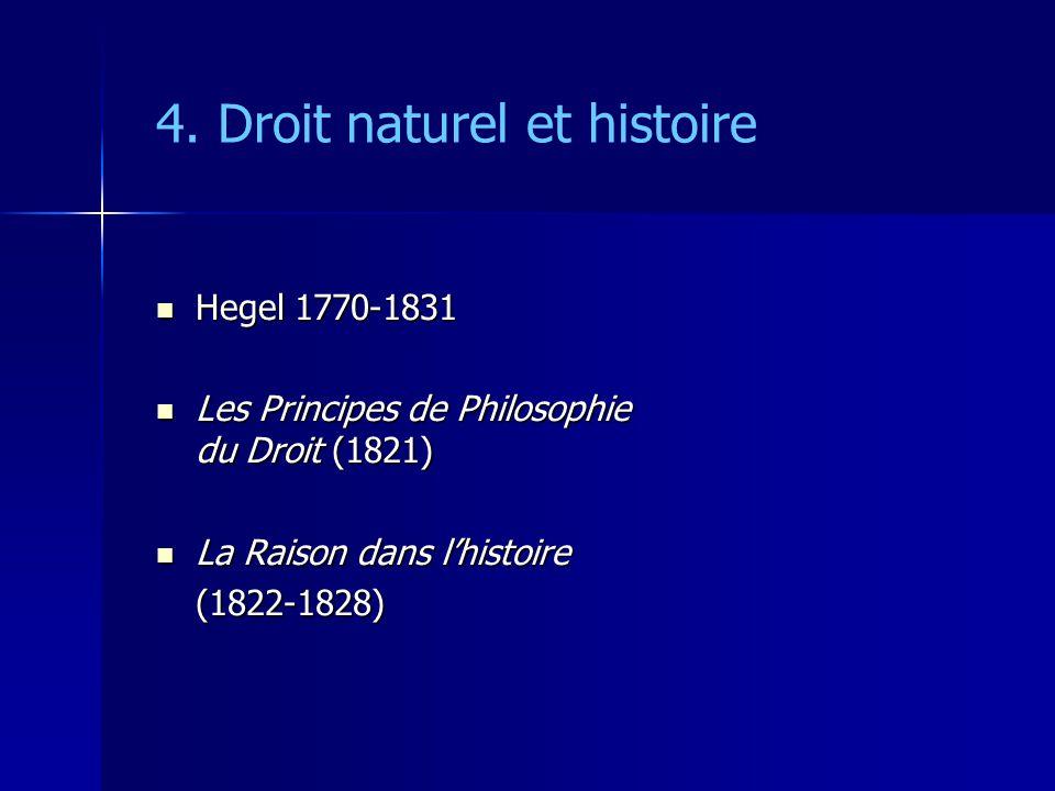 4. Droit naturel et histoire Hegel 1770-1831 Hegel 1770-1831 Les Principes de Philosophie du Droit (1821) Les Principes de Philosophie du Droit (1821)