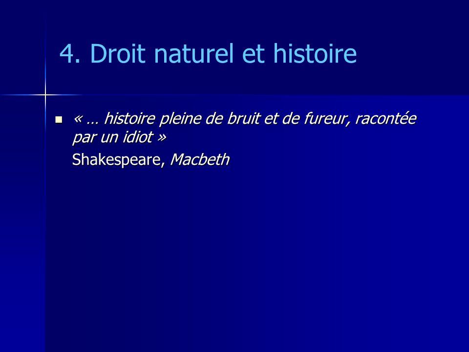 4. Droit naturel et histoire « … histoire pleine de bruit et de fureur, racontée par un idiot » « … histoire pleine de bruit et de fureur, racontée pa