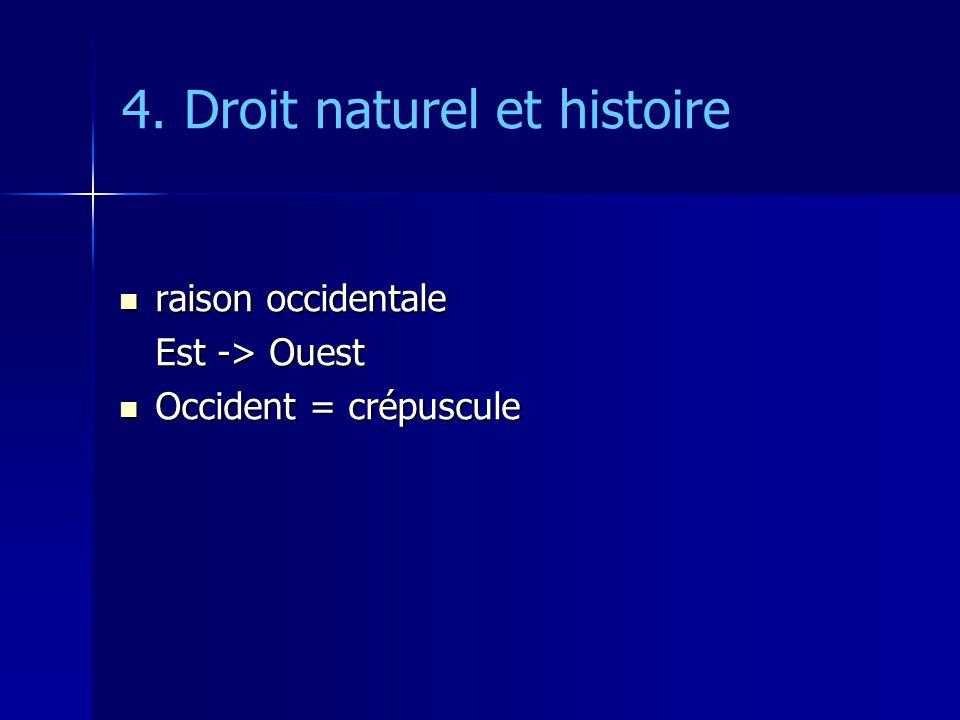 4. Droit naturel et histoire raison occidentale raison occidentale Est -> Ouest Occident = crépuscule Occident = crépuscule