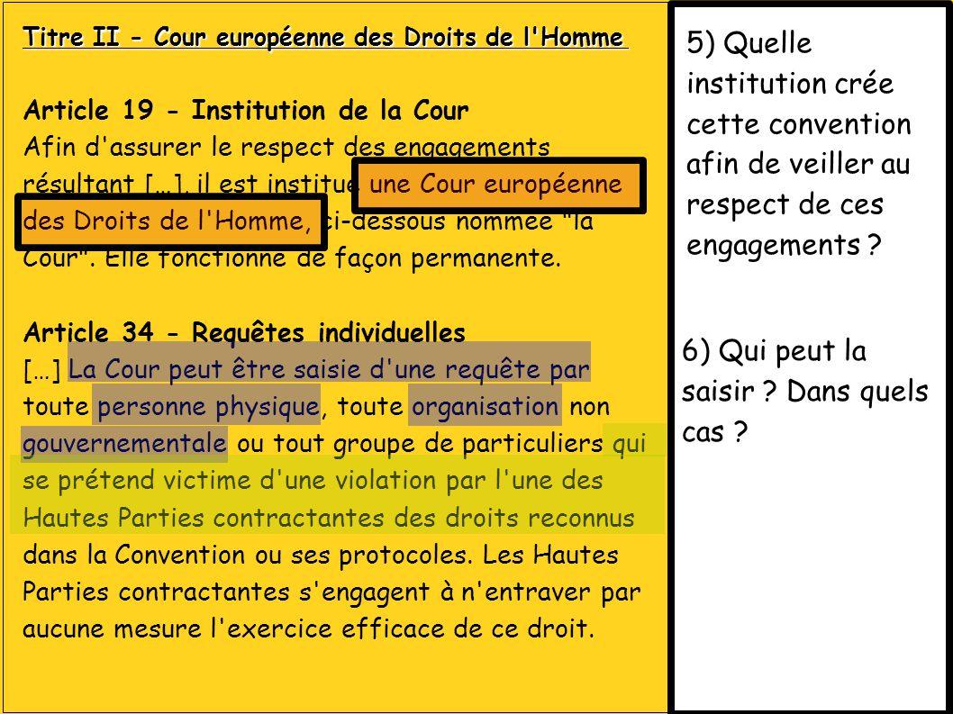 5) Quelle institution crée cette convention afin de veiller au respect de ces engagements ? Titre II - Cour européenne des Droits de l'Homme Titre II