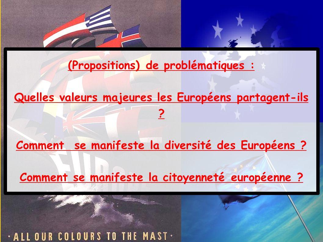 (Propositions) de problématiques : Quelles valeurs majeures les Européens partagent-ils ? Comment se manifeste la diversité des Européens ? Comment se