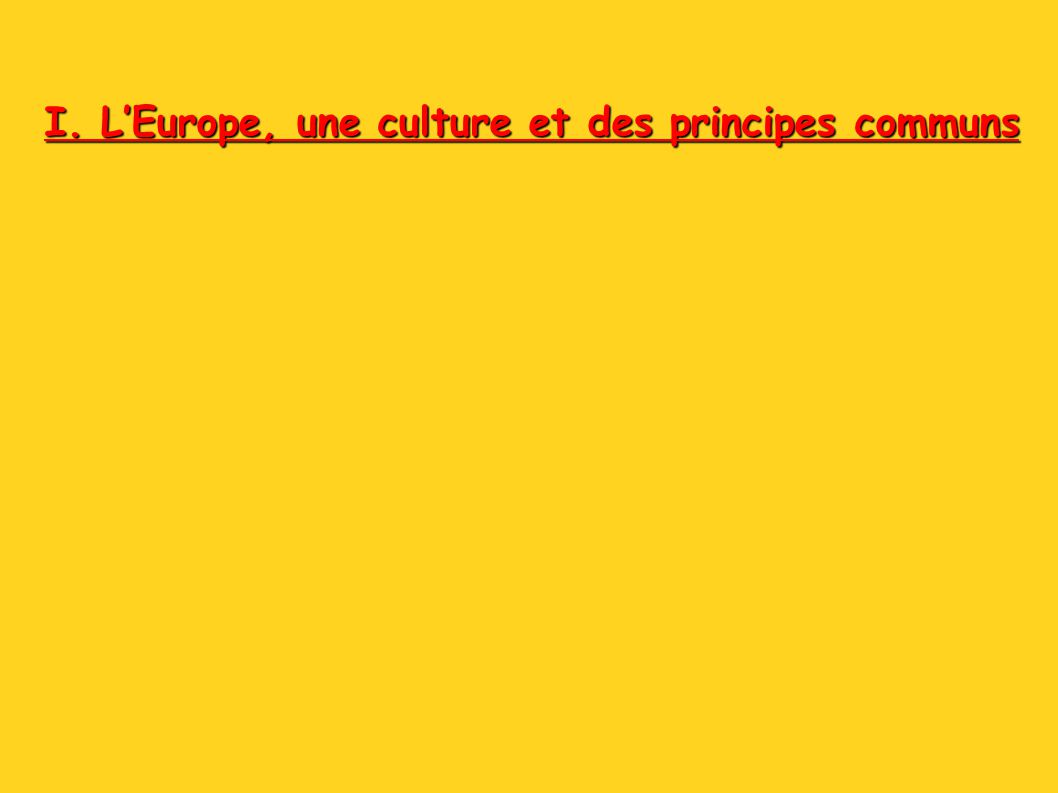 I. LEurope, une culture et des principes communs