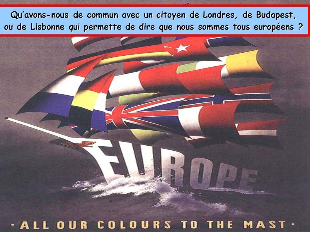 Quavons-nous de commun avec un citoyen de Londres, de Budapest, ou de Lisbonne qui permette de dire que nous sommes tous européens ?