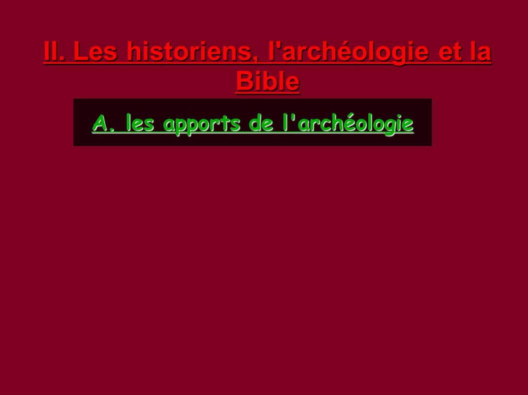 II. Les historiens, l'archéologie et la Bible A. les apports de l'archéologie