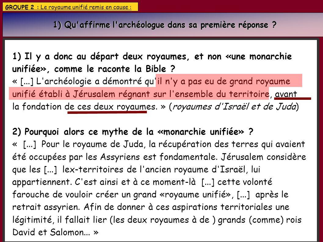 GROUPE 2 : Le royaume unifié remis en cause : 1) Qu'affirme l'archéologue dans sa première réponse ? 1) Qu'affirme l'archéologue dans sa première répo