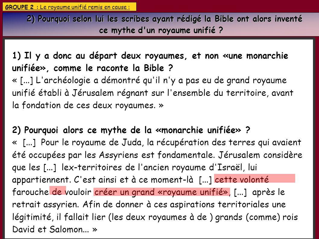GROUPE 2 : Le royaume unifié remis en cause : 2) Pourquoi selon lui les scribes ayant rédigé la Bible ont alors inventé 2) Pourquoi selon lui les scri