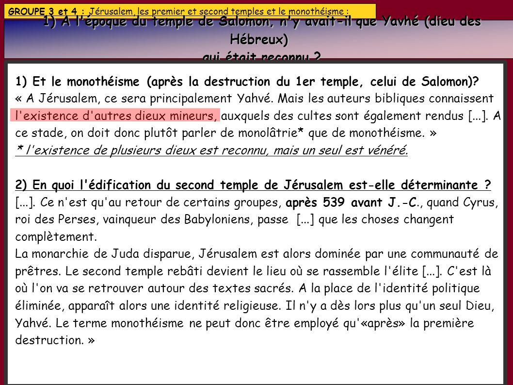 GROUPE 3 et 4 : Jérusalem, les premier et second temples et le monothéisme : 1) A l'époque du temple de Salomon, n'y avait-il que Yavhé (dieu des Hébr