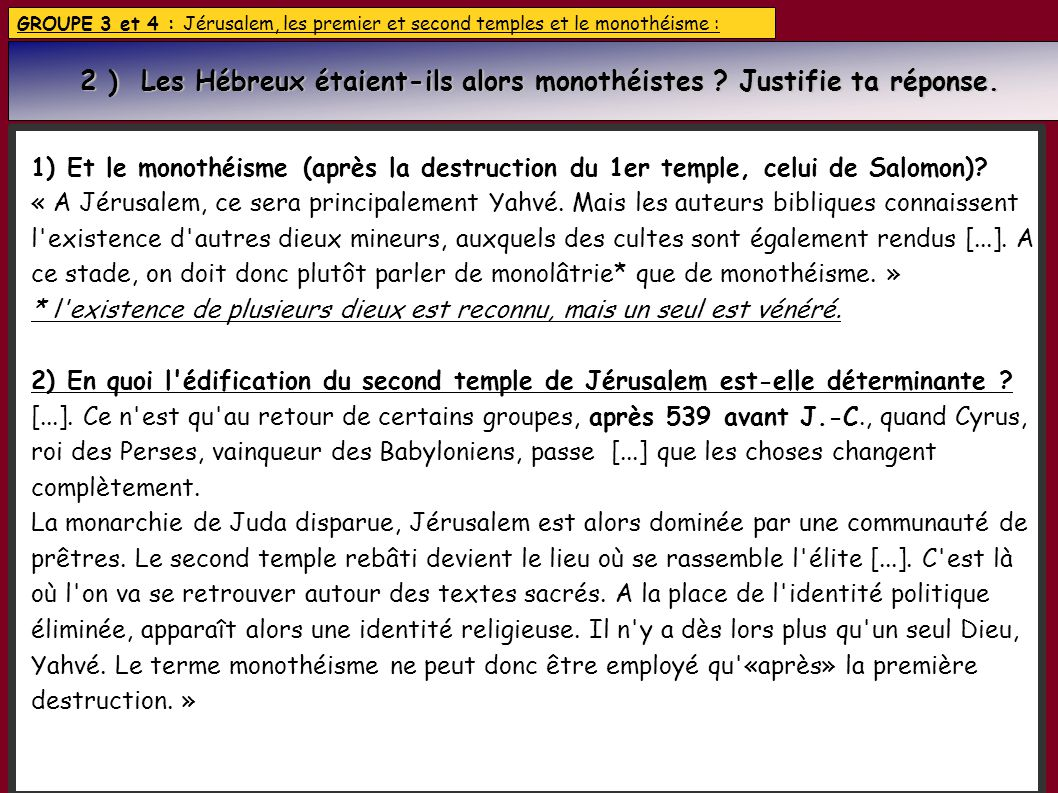GROUPE 3 et 4 : Jérusalem, les premier et second temples et le monothéisme : 1) Et le monothéisme (après la destruction du 1er temple, celui de Salomo