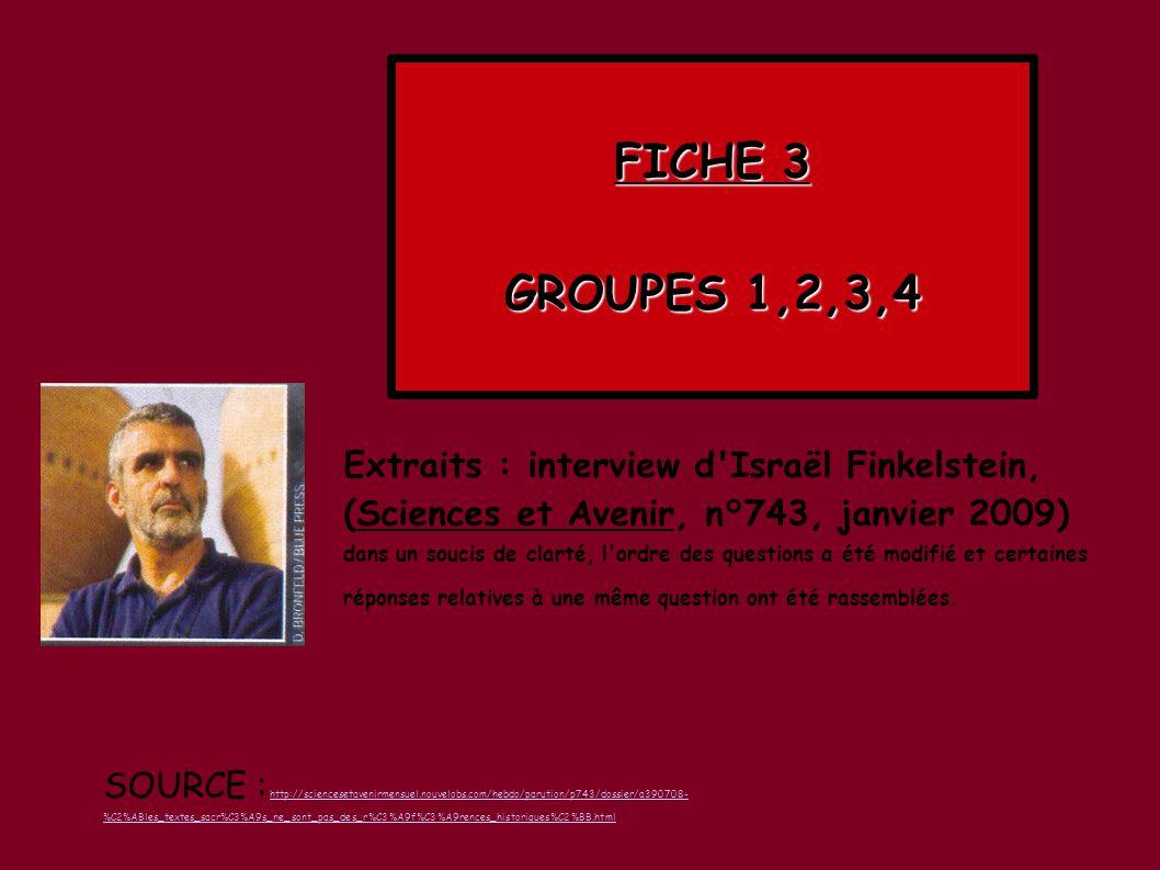 Extraits : interview d Israël Finkelstein, (Sciences et Avenir, n°743, janvier 2009) dans un soucis de clarté, l ordre des questions a été modifié et certaines réponses relatives à une même question ont été rassemblées.