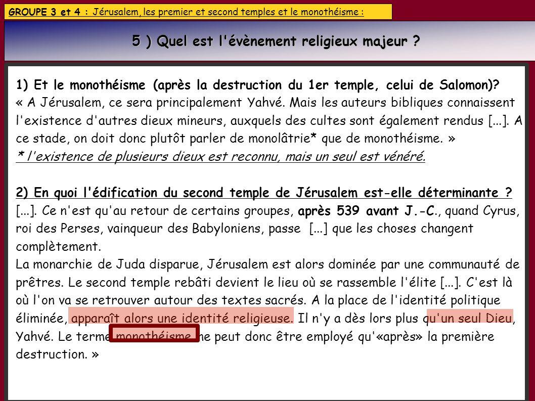 GROUPE 3 et 4 : Jérusalem, les premier et second temples et le monothéisme : 1) Et le monothéisme (après la destruction du 1er temple, celui de Salomon).