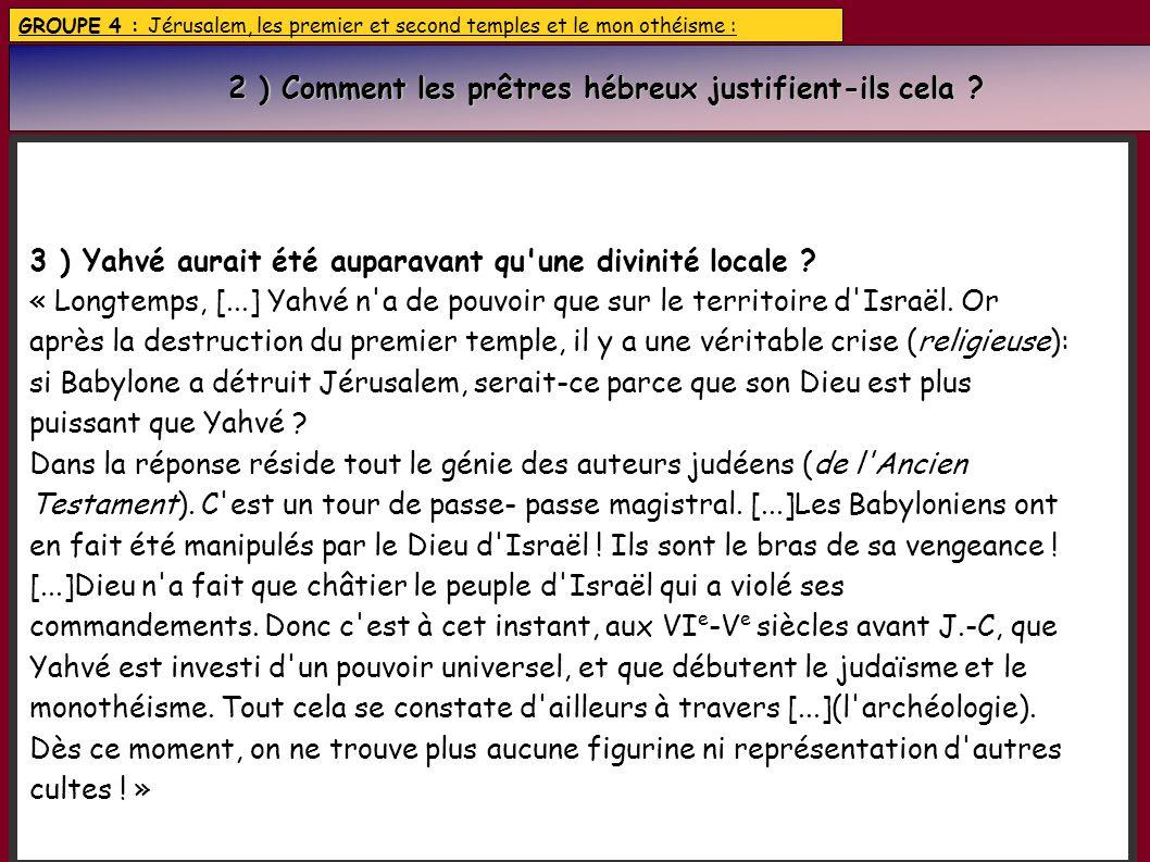 GROUPE 4 : Jérusalem, les premier et second temples et le mon othéisme : 2 ) Comment les prêtres hébreux justifient-ils cela ? 2 ) Comment les prêtres