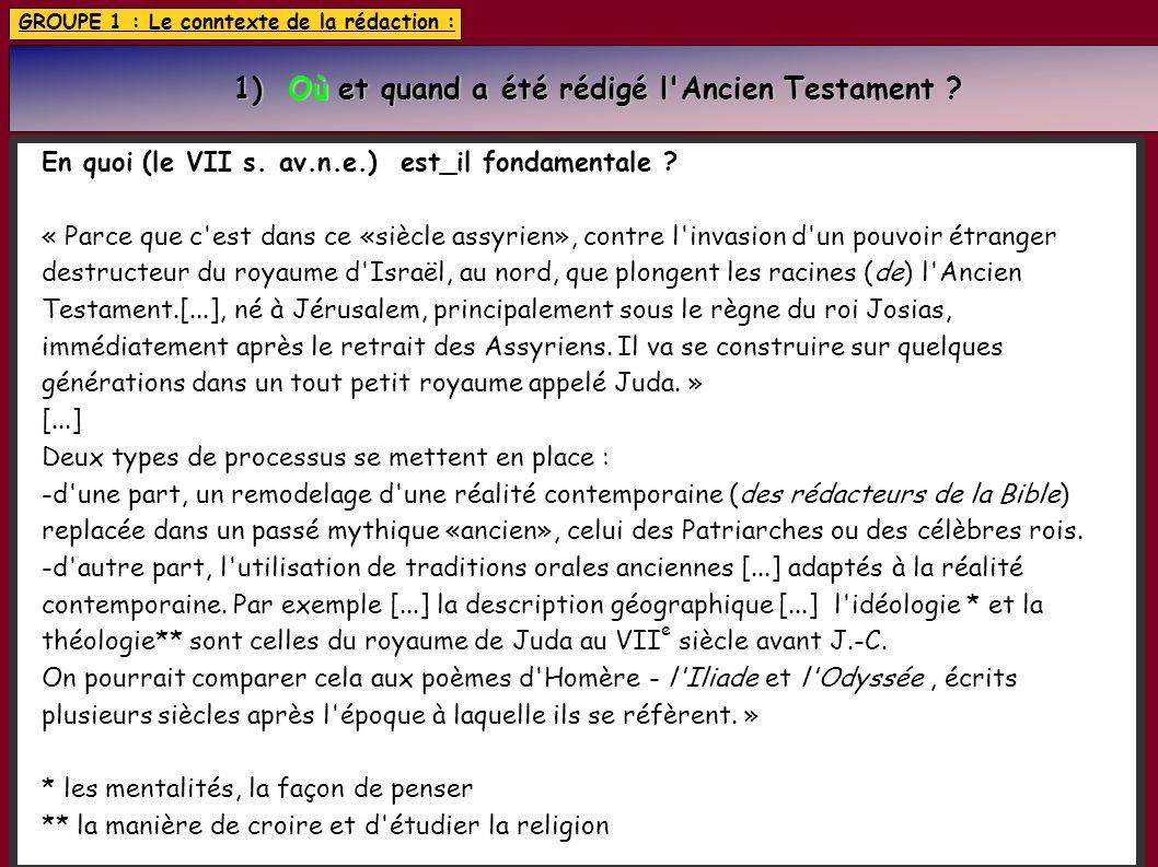 GROUPE 1 : Le conntexte de la rédaction : 1) Où et quand a été rédigé l'Ancien Testament ? 1) Où et quand a été rédigé l'Ancien Testament ? En quoi (l
