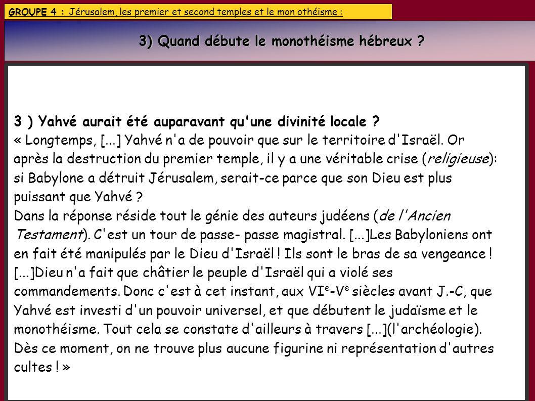 GROUPE 4 : Jérusalem, les premier et second temples et le mon othéisme : 3) Quand débute le monothéisme hébreux .