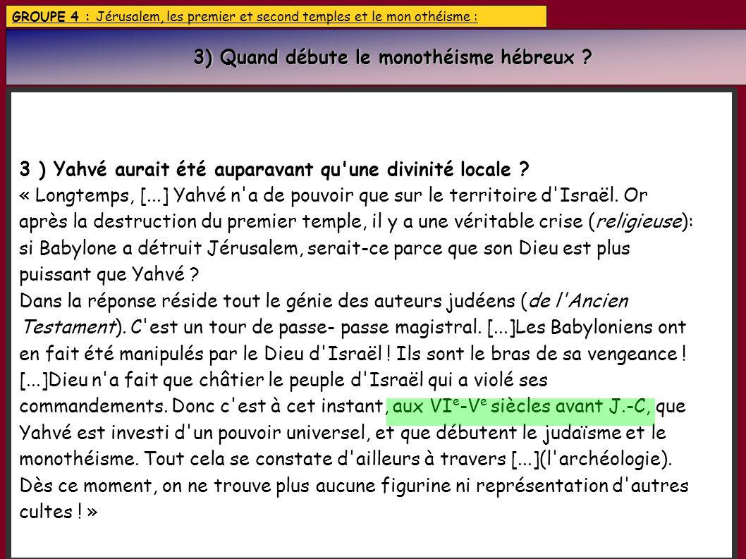 GROUPE 4 : Jérusalem, les premier et second temples et le mon othéisme : 3) Quand débute le monothéisme hébreux ? 3) Quand débute le monothéisme hébre