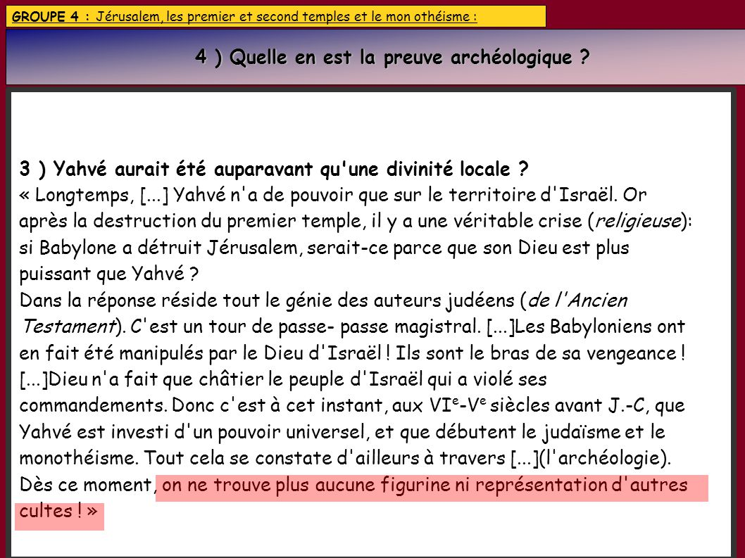 GROUPE 4 : Jérusalem, les premier et second temples et le mon othéisme : 4 ) Quelle en est la preuve archéologique ? 4 ) Quelle en est la preuve arché
