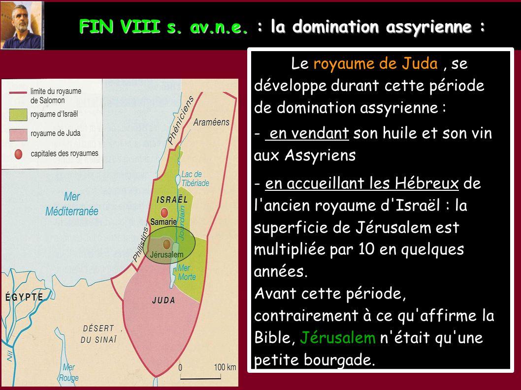 FIN VIII s. av.n.e. : la domination assyrienne : Le royaume de Juda, se développe durant cette période de domination assyrienne : - en vendant son hui