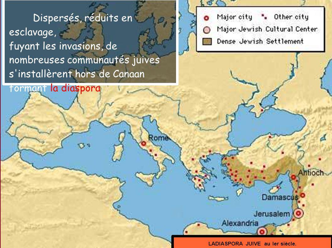 Dispersés, réduits en esclavage, fuyant les invasions, de nombreuses communautés juives s installèrent hors de Canaan formant la diaspora.